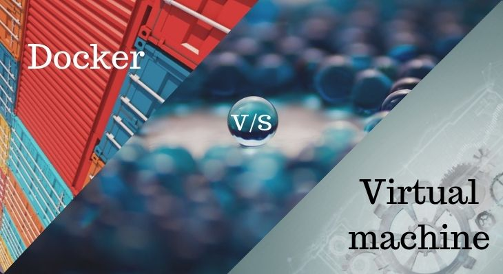Docker vs. Virtual Machine: Understand the Difference between the Two