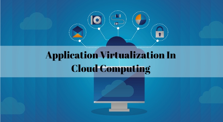 Application Virtualization in Cloud Computing