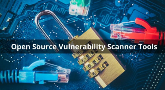 List of 5 Open Source Vulnerability Scanner Tools
