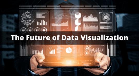 The Future of Data Visualization