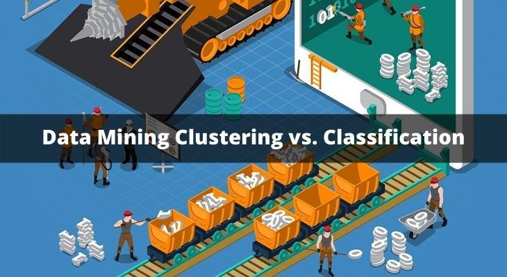 Data Mining Clustering vs. Classification