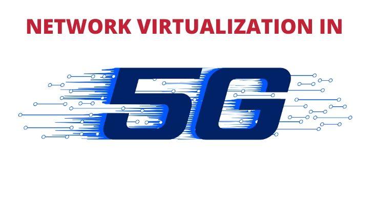 NETWORK VIRTUALIZATION IN 5G