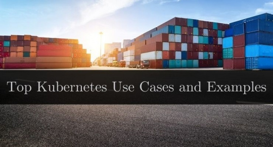 Top Kubernetes Use Cases and Examples