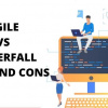 PROS AND CONS OF Agile vs waterfall
