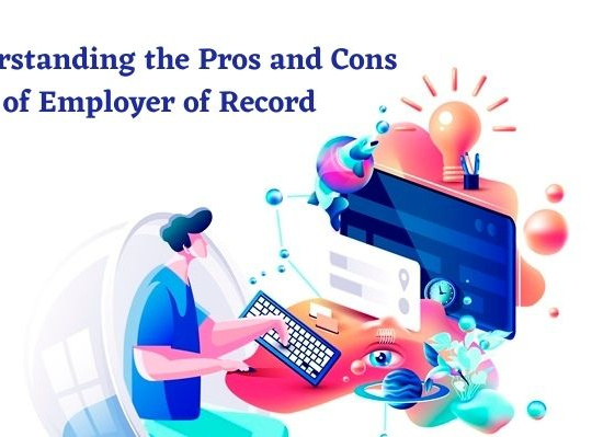 Understanding the Pros and Cons of Employer of Record