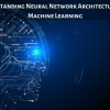 Understanding Neural Network Architectures for Machine Learning