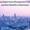 Top Digital Asset Management Tools and their Benefits to Businesses